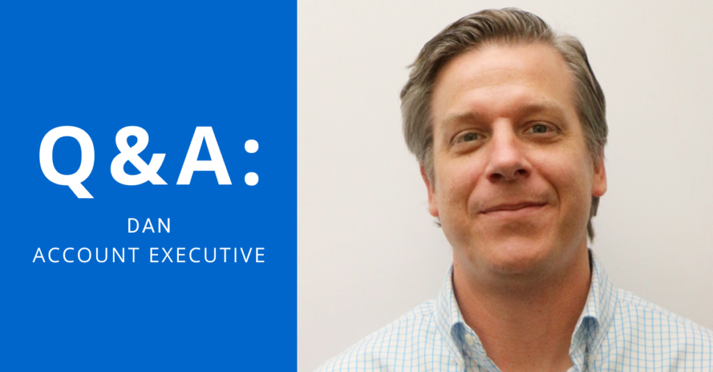 Q&A: Dan Account Executive